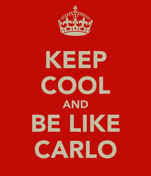 KEEP COOL AND BE LIKE CARLO