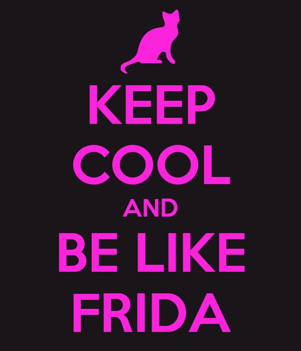 KEEP COOL AND BE LIKE FRIDA