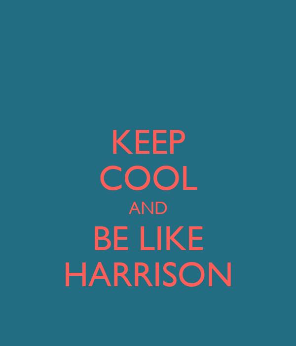 KEEP COOL AND BE LIKE HARRISON