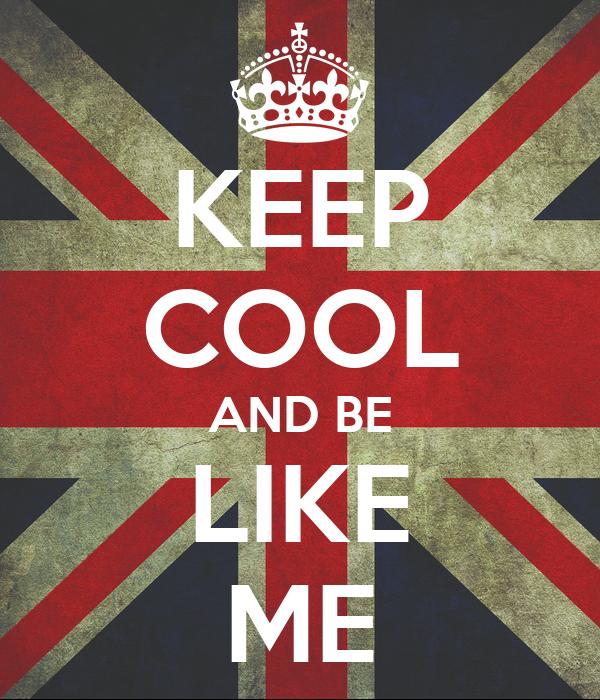 KEEP COOL AND BE LIKE ME