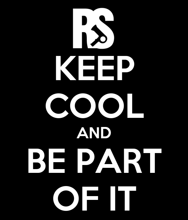 KEEP COOL AND BE PART OF IT