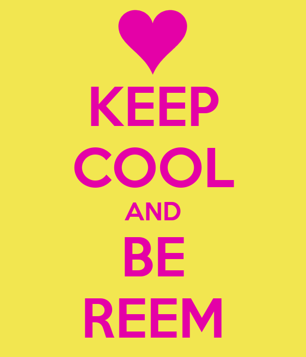 KEEP COOL AND BE REEM