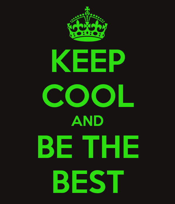 KEEP COOL AND BE THE BEST