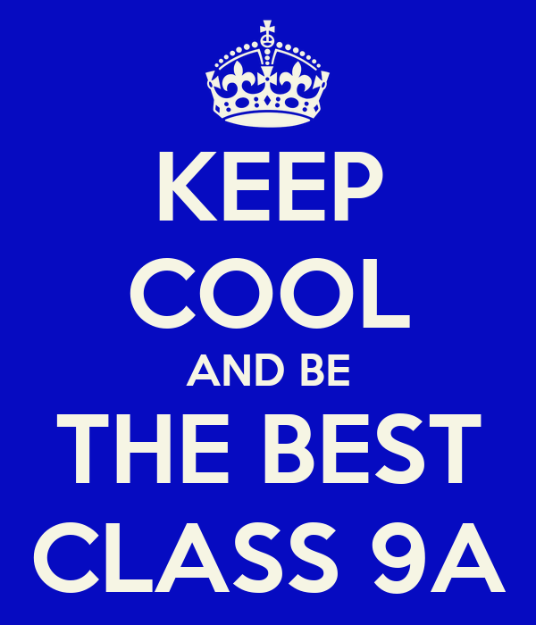 KEEP COOL AND BE THE BEST CLASS 9A