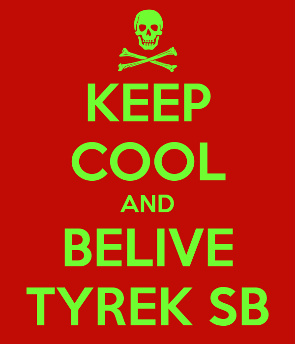 KEEP COOL AND BELIVE TYREK SB