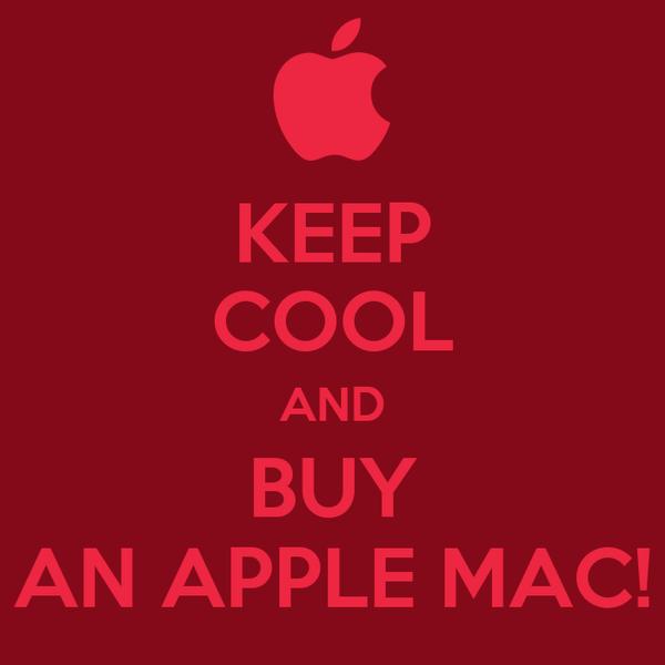 KEEP COOL AND BUY AN APPLE MAC!
