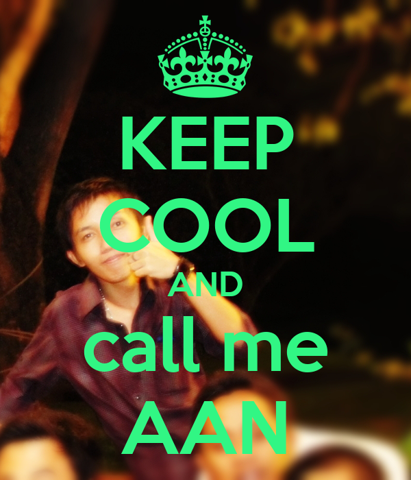 KEEP COOL AND call me AAN