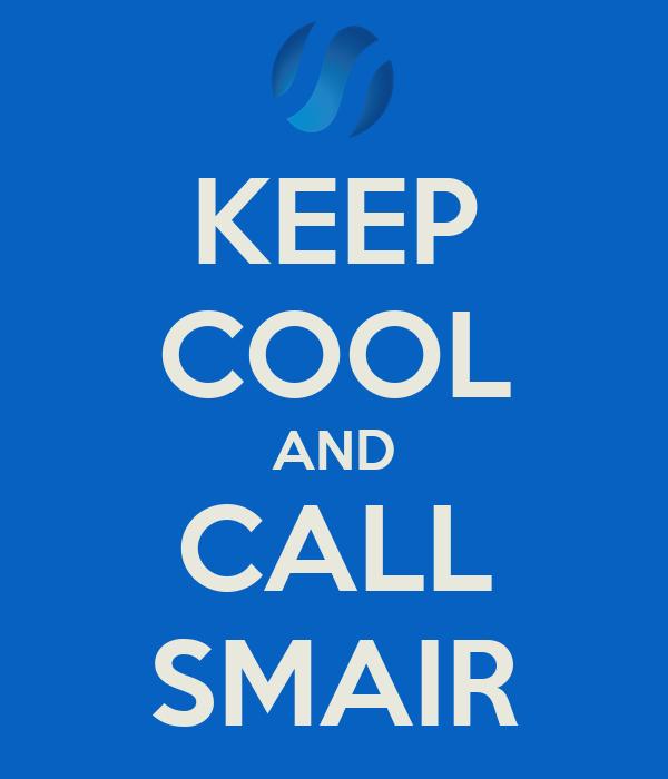 KEEP COOL AND CALL SMAIR