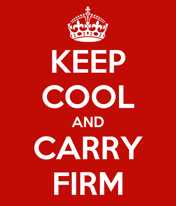 KEEP COOL AND CARRY FIRM