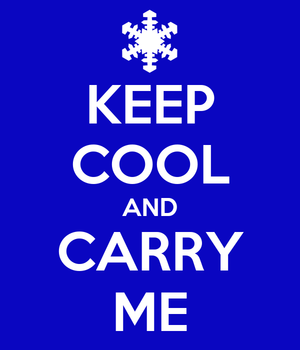 KEEP COOL AND CARRY ME
