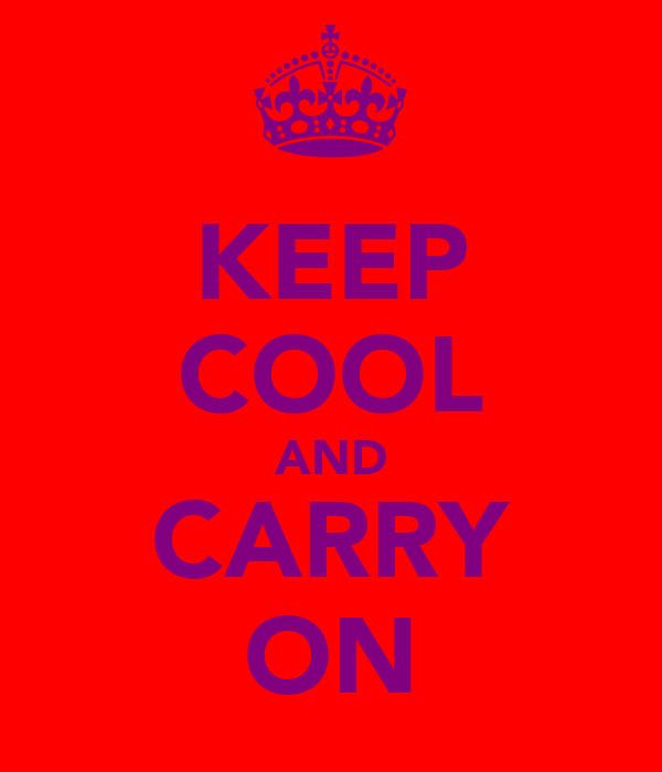 KEEP COOL AND CARRY ON
