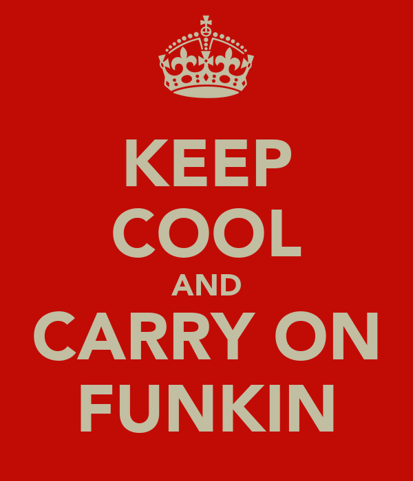 KEEP COOL AND CARRY ON FUNKIN