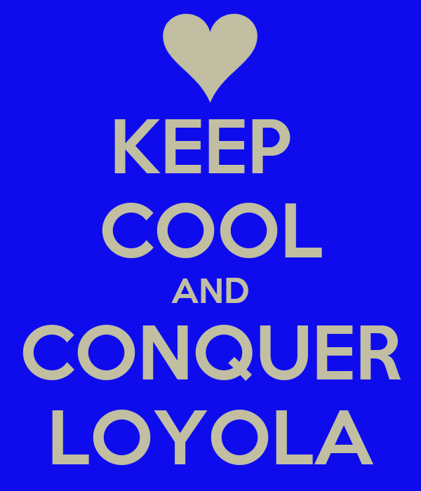 KEEP  COOL AND CONQUER LOYOLA