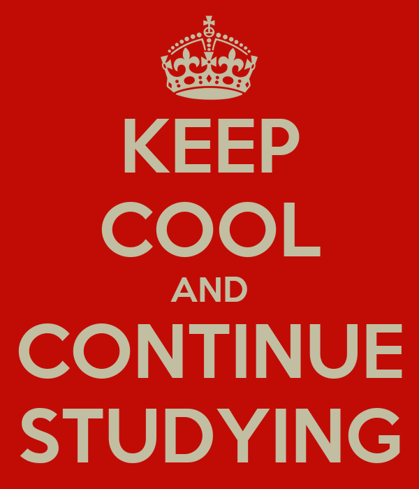 KEEP COOL AND CONTINUE STUDYING