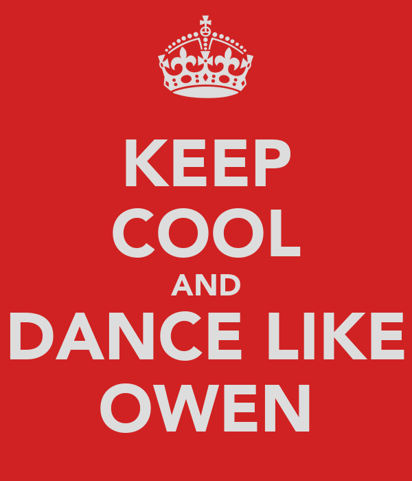 KEEP COOL AND DANCE LIKE OWEN
