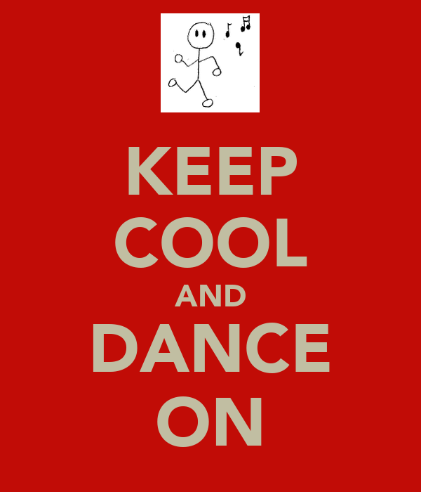KEEP COOL AND DANCE ON