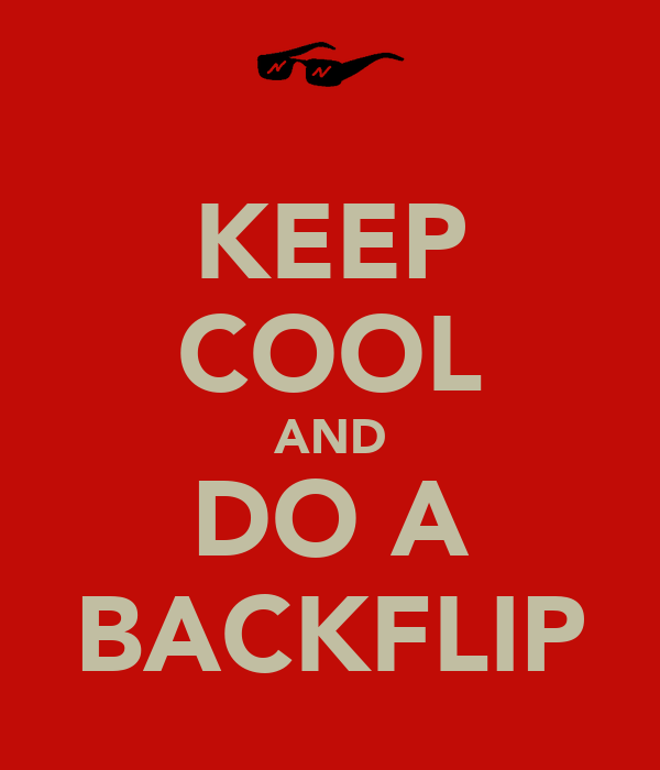 KEEP COOL AND DO A BACKFLIP