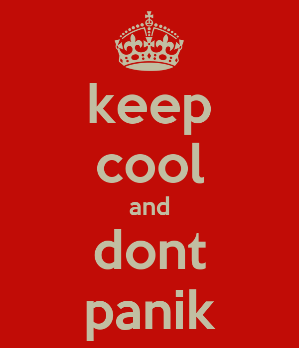 keep cool and dont panik