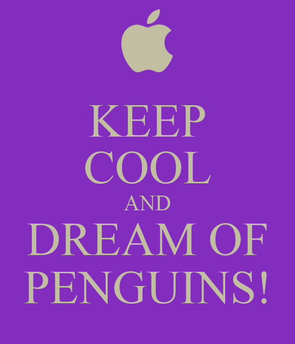 KEEP COOL AND DREAM OF PENGUINS!