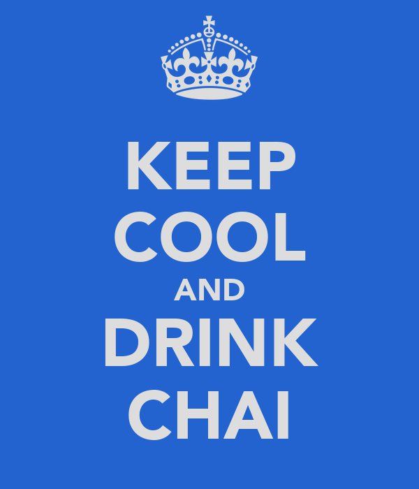 KEEP COOL AND DRINK CHAI