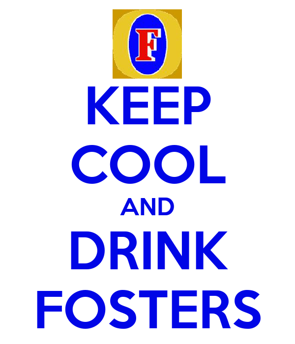KEEP COOL AND DRINK FOSTERS