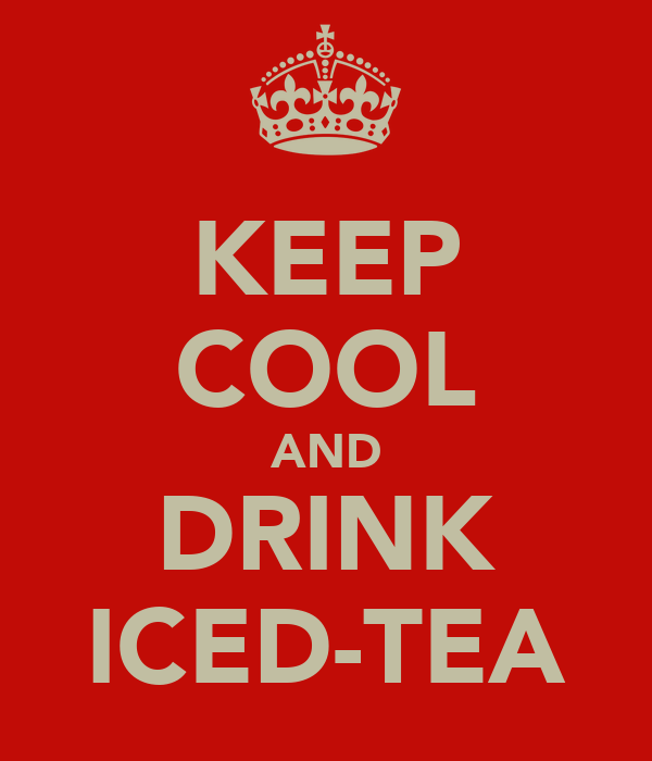 KEEP COOL AND DRINK ICED-TEA