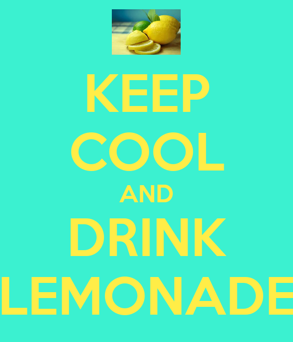 KEEP COOL AND DRINK LEMONADE
