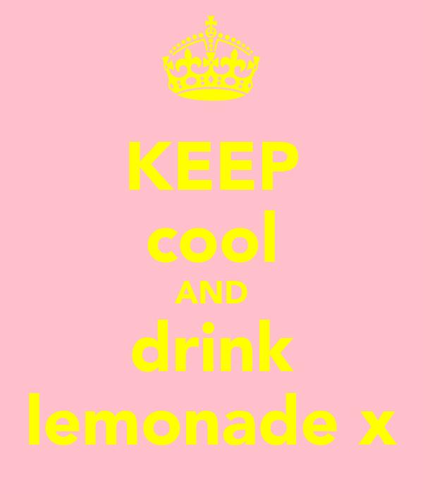 KEEP cool AND drink lemonade x