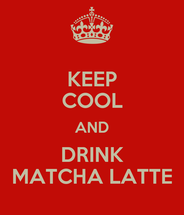 KEEP COOL AND DRINK MATCHA LATTE
