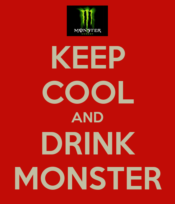 KEEP COOL AND DRINK MONSTER