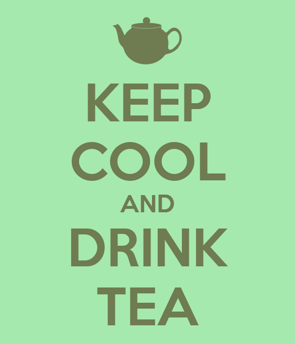 KEEP COOL AND DRINK TEA