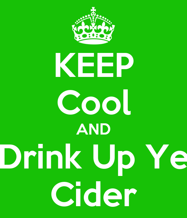 KEEP Cool AND Drink Up Ye Cider