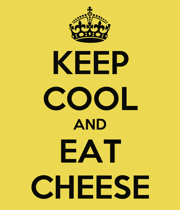 KEEP COOL AND EAT CHEESE