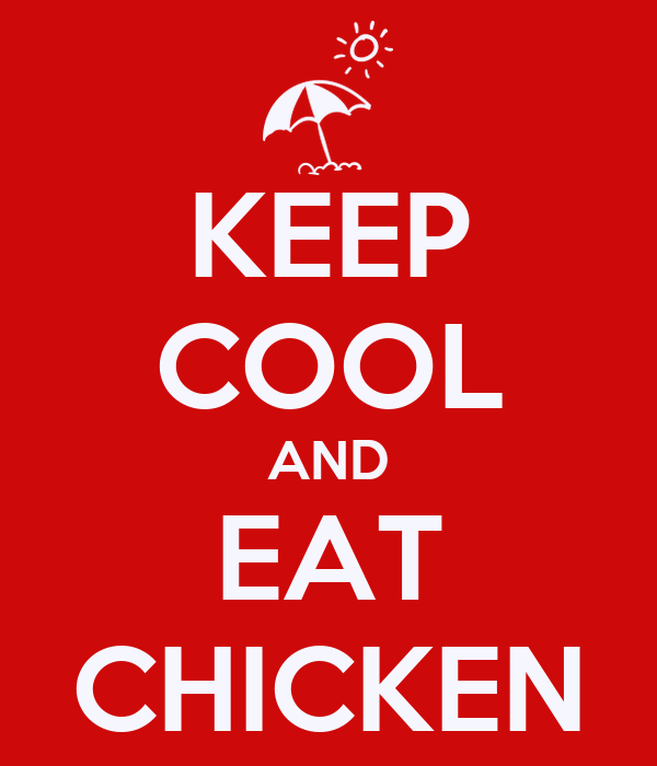 KEEP COOL AND EAT CHICKEN