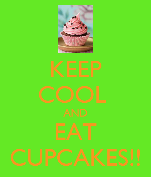 KEEP COOL  AND EAT CUPCAKES!!
