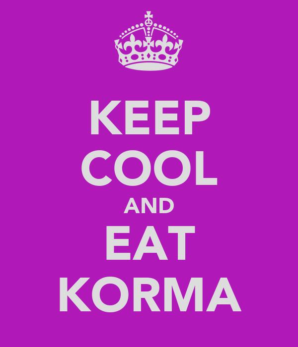 KEEP COOL AND EAT KORMA