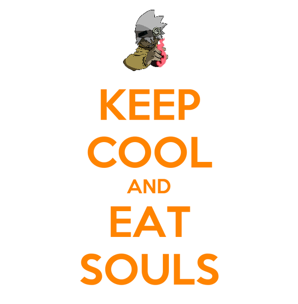 KEEP COOL AND EAT SOULS