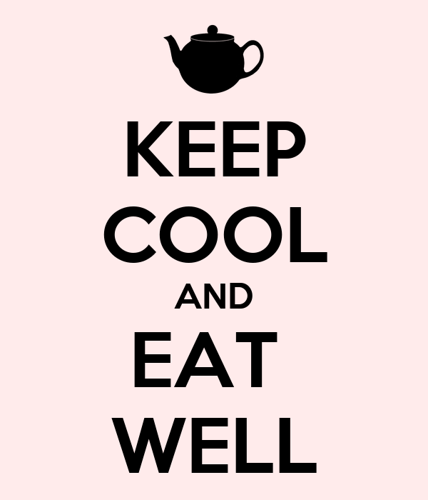 KEEP COOL AND EAT  WELL