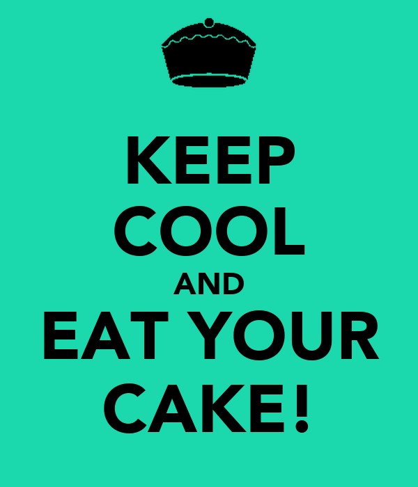 KEEP COOL AND EAT YOUR CAKE!