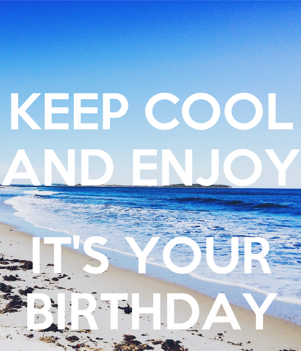 KEEP COOL AND ENJOY  IT'S YOUR BIRTHDAY