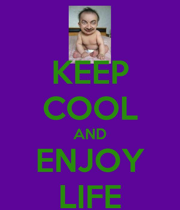 KEEP COOL AND ENJOY LIFE