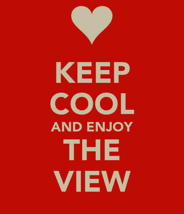 KEEP COOL AND ENJOY THE VIEW
