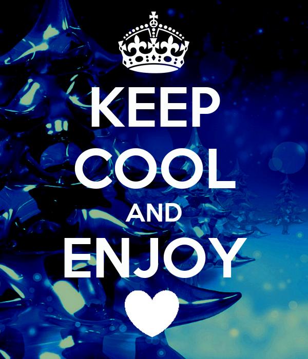 KEEP COOL AND ENJOY