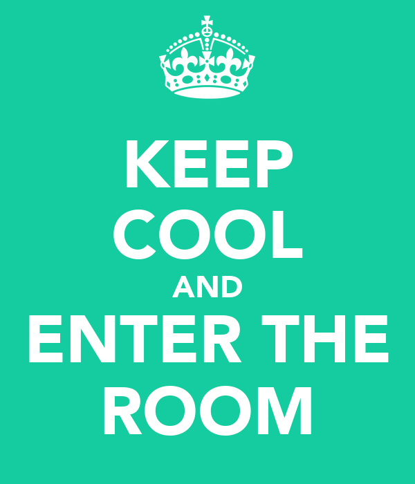 KEEP COOL AND ENTER THE ROOM