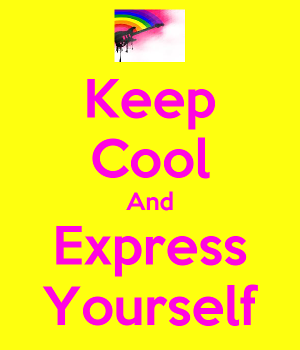 Keep Cool And Express Yourself