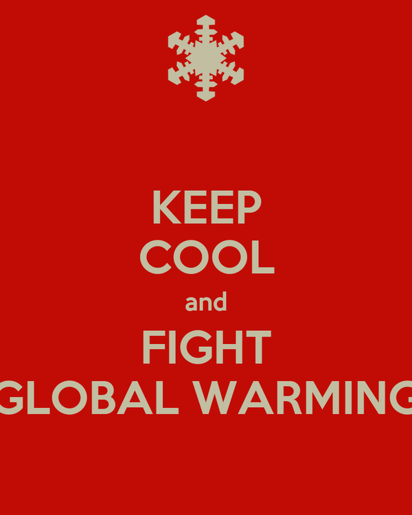 KEEP COOL and FIGHT GLOBAL WARMING