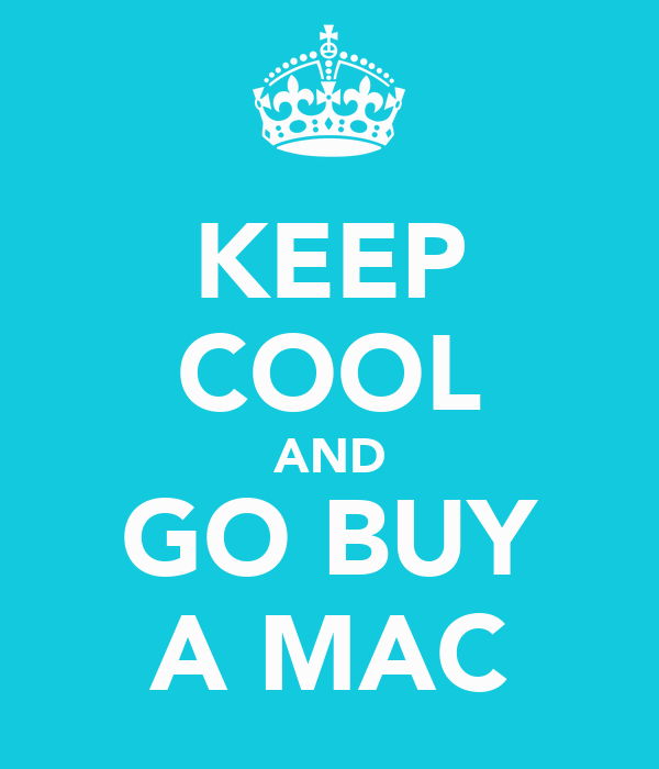 KEEP COOL AND GO BUY A MAC
