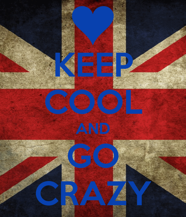 KEEP COOL AND GO CRAZY