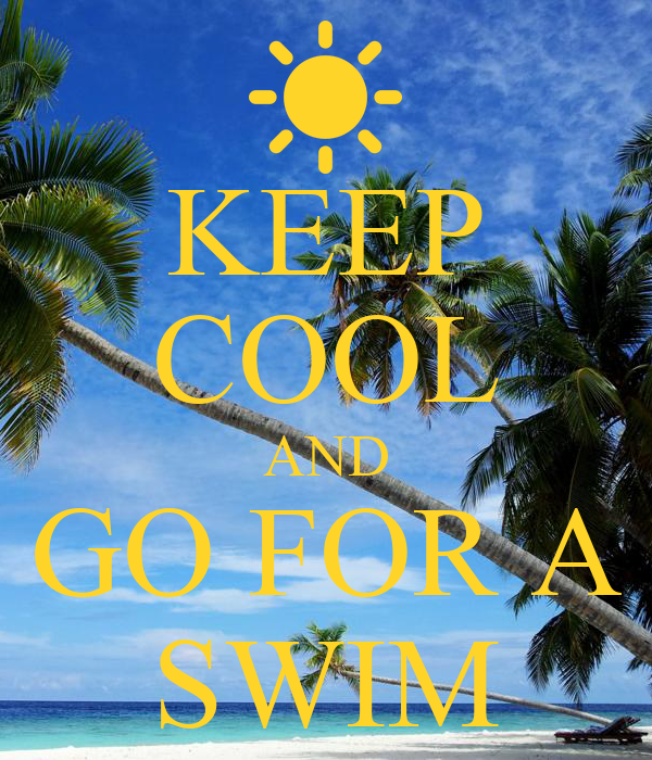 KEEP COOL AND GO FOR A SWIM