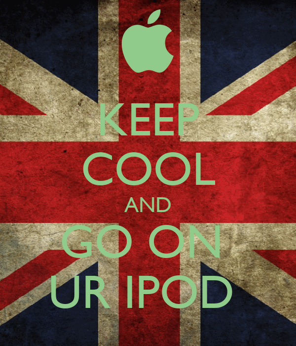 KEEP COOL AND GO ON  UR IPOD